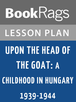 Upon the Head of the Goat: A Childhood in Hungary 1939-1944 Lesson Plans