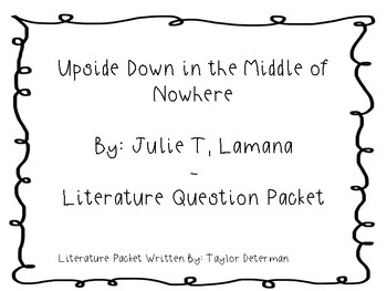 Upside Down in the Middle of Nowhere by Julie T. Lamana Literature Packet