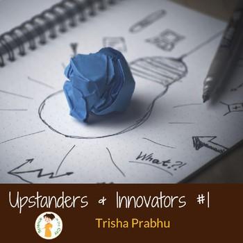 Upstanders and Innovators #1: Trisha Prabhu