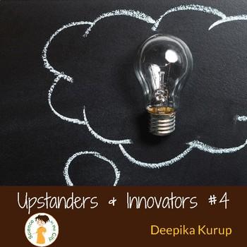 Upstanders and Innovators #4:  Deepika Kurup