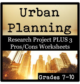 Urban Planning Research Project PLUS 3 City Pros & Cons Worksheets