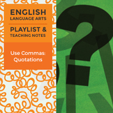Use Commas: Quotations - Playlist and Teaching Notes