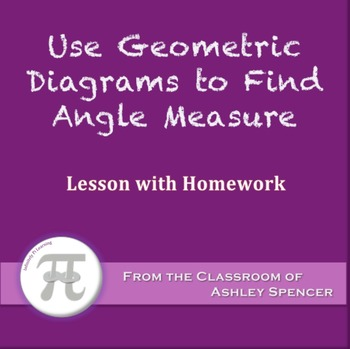 Use Geometric Diagrams to Find Angle Measure (Lesson with Homework)