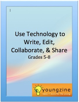 Writing: Use Technology to Write, Edit, Collaborate, and Share: Grades 5 - 8