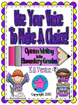 Use Your Voice To Make A Choice Opinion Writing K-2