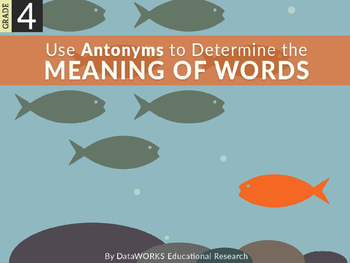 Use antonyms to determine the meaning of words