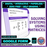 Use with Google Forms: Solving Systems using Matrices Quiz or Hw