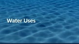Uses and Properties of Water