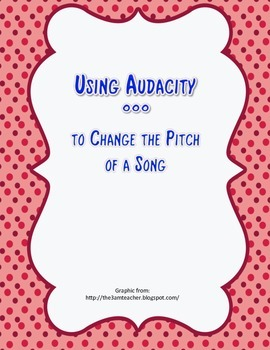 Using Audacity to Change the Pitch of a Song