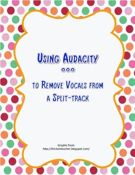 Using Audacity to Remove Vocals from a Split-track Recording