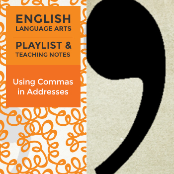 Using Commas in Addresses - Playlist and Teaching Notes