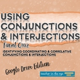 Using Conjunctions & Interjections Final Quiz Google Drive