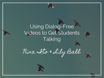 Using Dialog-Free Videos to Get Students Talking