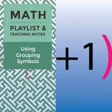 Using Grouping Symbols - Playlist and Teaching Notes
