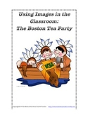 Using Images in the Classroom: The Boston Tea Party.