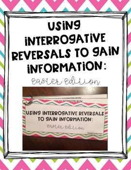 Using Interrogative Reversals to Gain Information: Easter Edition