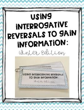 Using Interrogative Reversals to Gain Information: Winter Edition