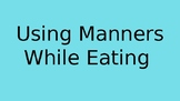 Using Manners While Eating