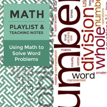Using Math to Solve Word Problems - Playlist and Teaching Notes