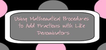 Using Mathematical Procedures to Add Fractions With Like Denominators