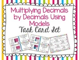 Using Models to Multiply Decimals by Decimals Task Card Set