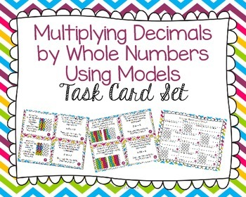 Using Models to Multiply Decimals by Whole Numbers Task Card Set