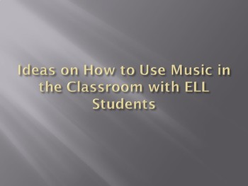 Using Music the Mainstream Classroom with ELL Students Powerpoint