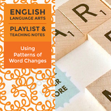 Using Patterns of Word Changes – Playlist and Teaching Notes