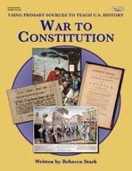 Using Primary Sources to Teach U.S. History: War to Constitution
