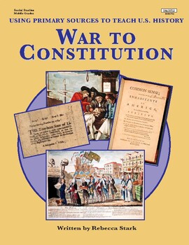 War to Constitution: Using Primary Sources to Teach U.S. History