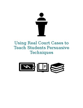 Using Real Court Cases to Teach Students Persuasion
