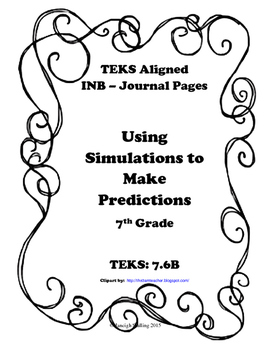 Using Simulations to Make Predictions INB TEKS 7.6B