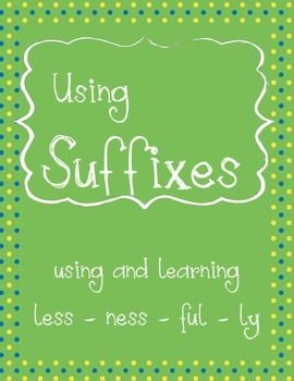 Using Suffixes {ness, less, ly, ful}