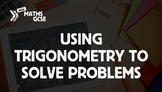 Using Trigonometry to Solve Problems - Complete Lesson