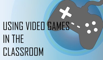 Using Video Games in the Classroom