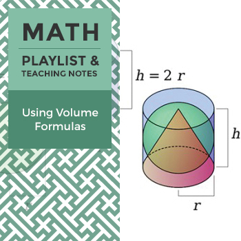 Using Volume Formulas - Playlist and Teaching Notes