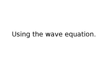 Using the Wave Equation (NGSS HS-PS4-1 Waves and their Application...)