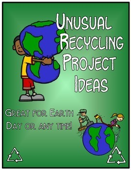 Unusual Recycling Project Ideas for Earth Day!  Free Resource