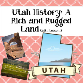 Utah History: A Rich and Rugged Land (Unit 1 Lesson 2)