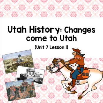 Utah History: Changes come to Utah (Unit 7 Lesson 1)
