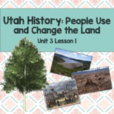 Utah History: People use and Change the Land (Unit 3 Lesson 1)