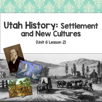 Utah History: Settlement and New Cultures (Unit 6 Lesson 2)