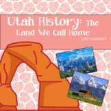 Utah History: The land we call home (Unit 1 Lesson1)