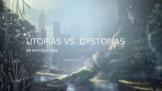 Utopias vs. Dystopias