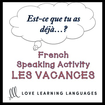VACANCES - French Speaking Activity:  Est-ce que tu as déjà…?