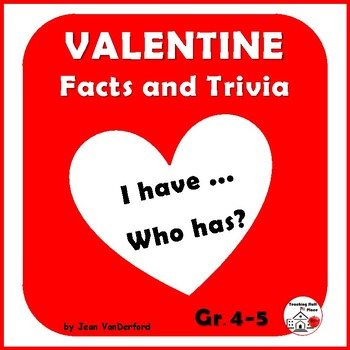 ♥ ♥ ♥ VALENTINE ♥ ♥ ♥ FACTS and TRIVIA ♥ I have ... Who has...? Game ♥ Gr  4-5