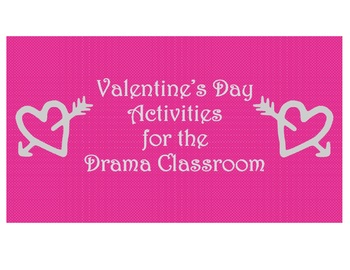 VALENTINE'S DAY ACTIVITIES FOR THE DRAMA CLASSROOM