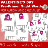 VALENTINE'S PRE-PRIMER SITE WORDS WRITING & SPELLING FOR AUTISM AND SPECIAL ED