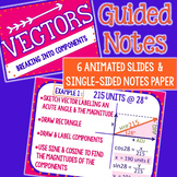 VECTORS - Breaking into Components Guided Notes - PowerPoint