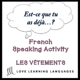 VÊTEMENTS - French Speaking Activity:  Est-ce que tu as déjà…?